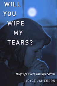 Will You Wipe My Tears? Helping Others Through Sorrow