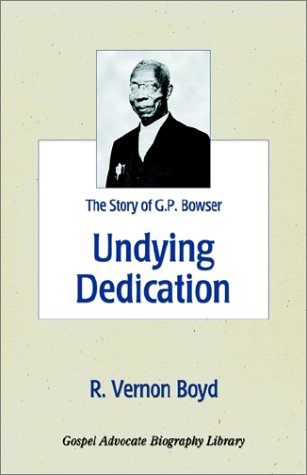 Undying Dedication (Story of G. P. Bowser)
