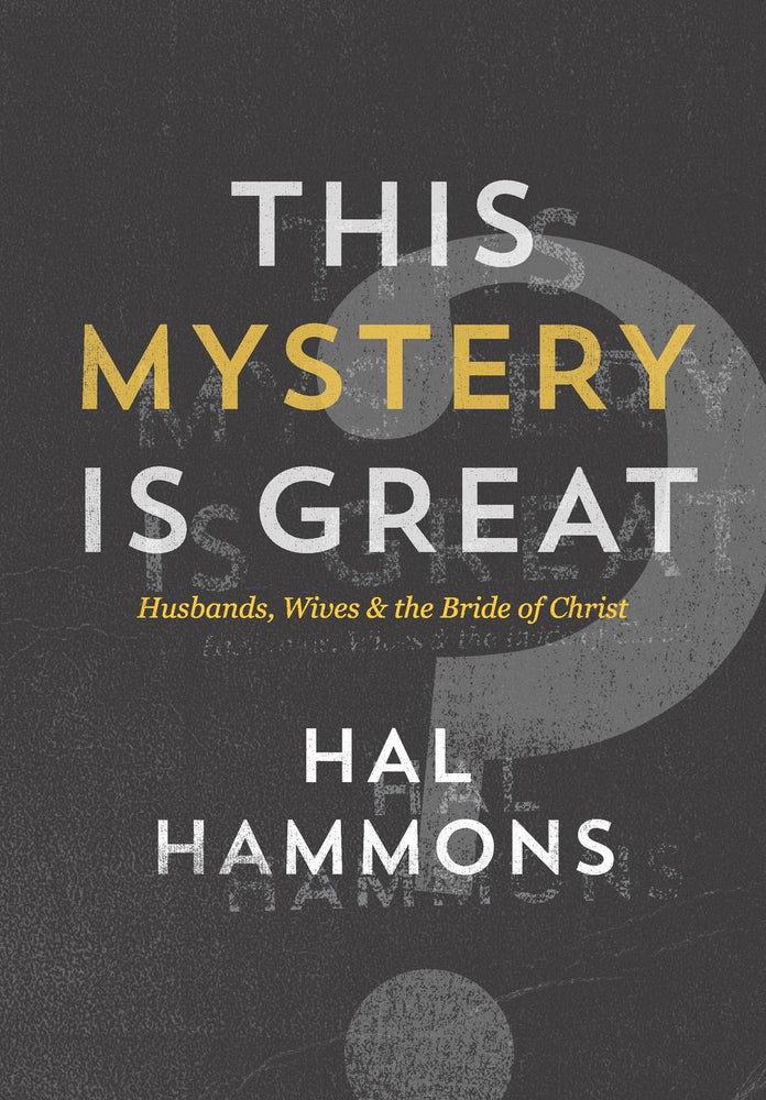 This Mystery Is Great: Husbands, Wives & the Bride of Christ