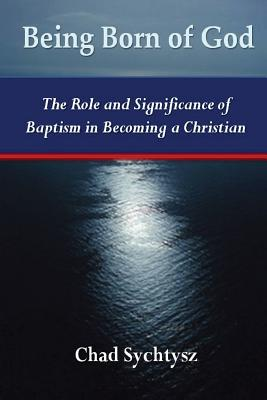 Being Born of God: The Role and Significance of Baptism in Becoming a Christian