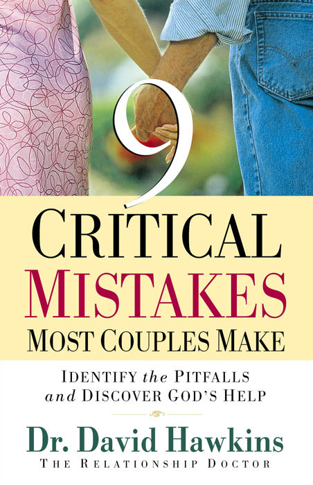 9 Critical Mistakes Most Couples Make:  Identify the Pitfalls and Discover God's Help