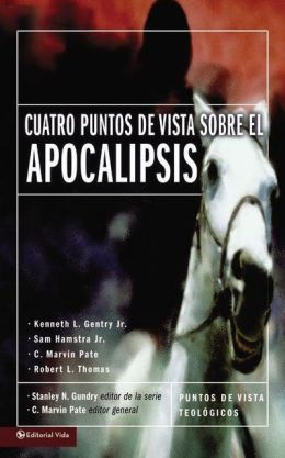 Cuatro Puntos de Vista Sobre el Apocalipsis  (Four Views on the Book of Revelation)