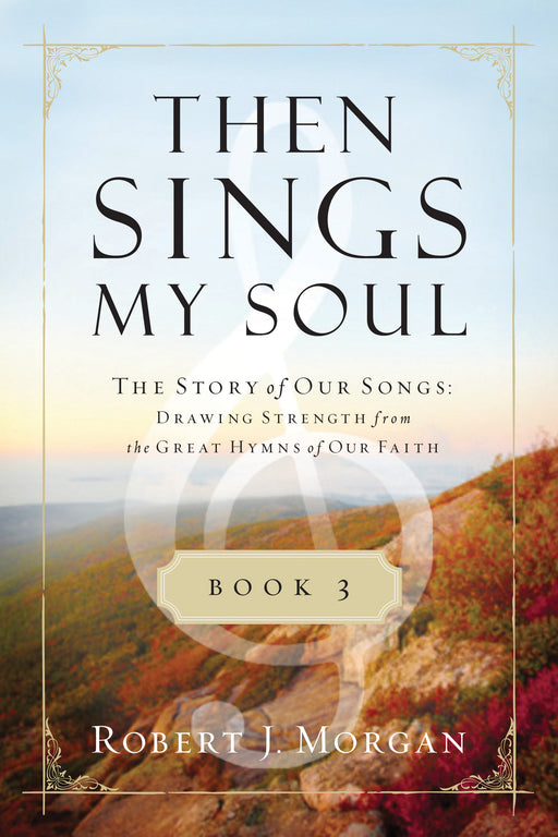 Then Sings My Soul Part 3: The Story of our Songs
