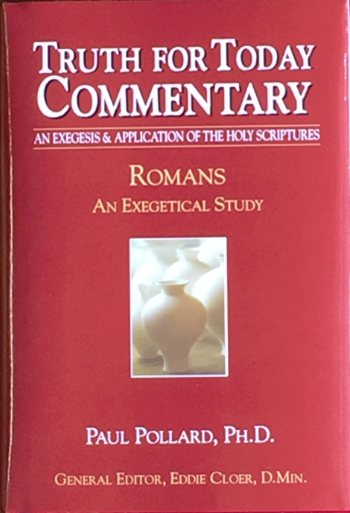 Truth for Today Commentary: Romans: An Exegetical Study