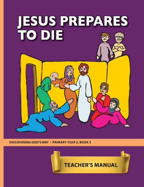 Jesus Prepares to Die (Primary 2:3) Teacher Manual