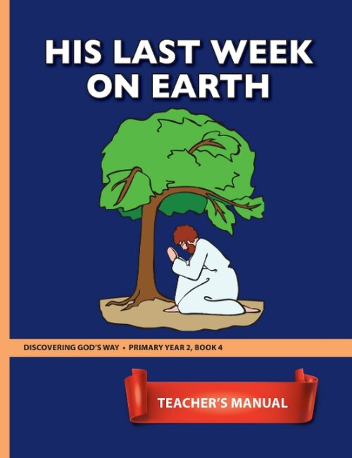 His Last Week on Earth (Primary 2:4) Teacher Manual