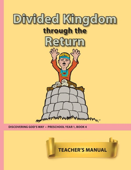The Divided Kingdom to the Return (Preschool 1:4) Teacher Manual