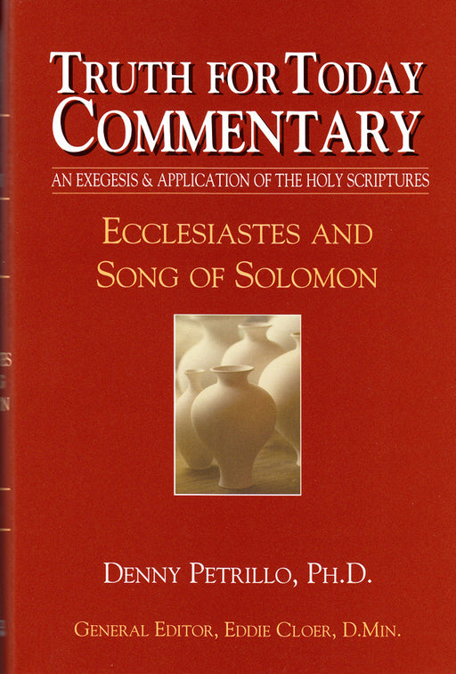 Truth For Today Commentary: Ecclesiastes and Song of Solomon