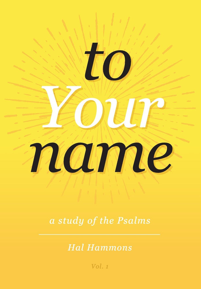 To Your Name: A Study of the Psalms Volume 1