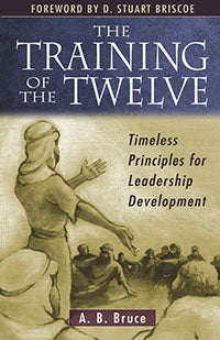 The Training Of The Twelve: Timeless Principles for Leadership
