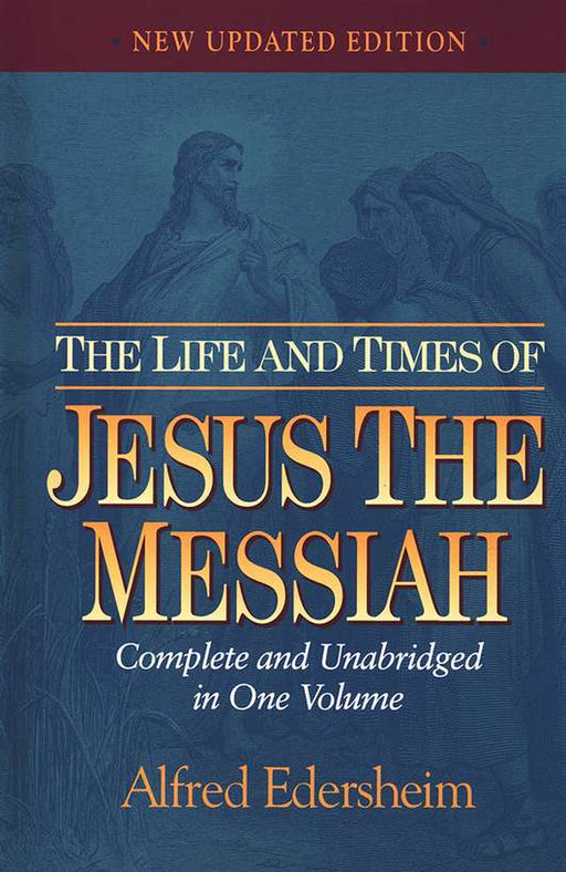 The Life and Times of Jesus the Messiah: Complete and Unabridged in One Volume