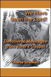 We Have Seen The Lord: Devotional Messages from John's Gospel
