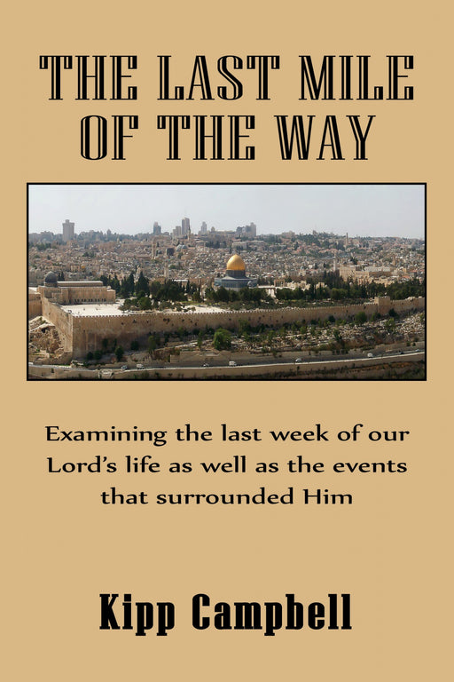 The Last Mile of the Way: Examing the Last Week of Our Lord's Life