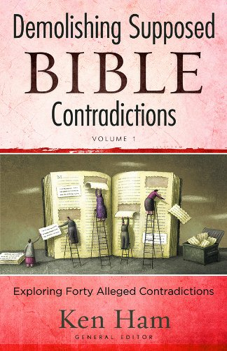 Demolishing Supposed Bible Contradictions Vol. 1: Exploring Forty Alleged Contradictions