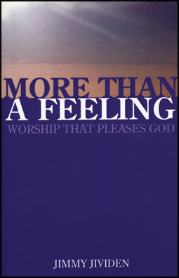 More Than A Feeling: Worship That Pleases God
