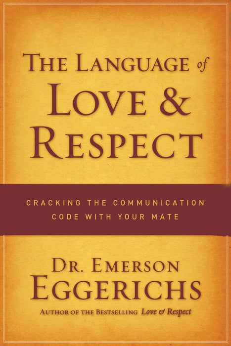 Language of Love & Respect: Cracking the Communication Code With Your Mate