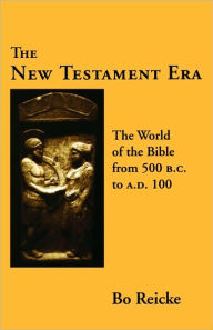 The New Testament Era: The World of the Bible from 500 BC to AD 100