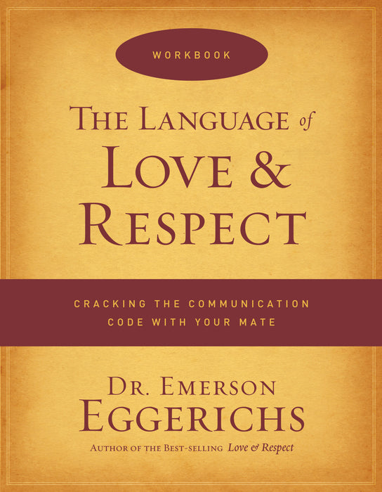 The Language of Love and Respect: Cracking the Communication Code with Your Mate Workbook