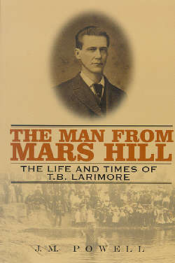 The Man From Mars Hill: The Life and Times of T.B. Larimore