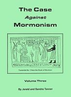 The Case Against Mormonism Volume 3