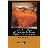 William Ralph Inge, Light, life, and love: Selections from the German Mystics of the Middle Ages, Editura Dodo Press, format fizic