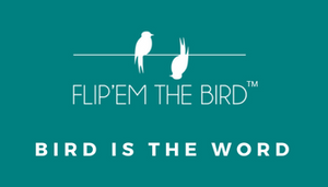 Flip'em the Bird | Bird is the Word.