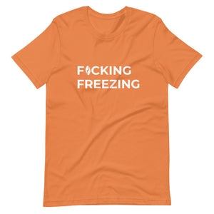 Burnt Orange short sleeved Tee with F*cking Freezing printed in white front and slightly centered on the shirt.