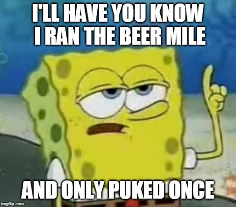 I ran the beer mile and only puked once beer mile meme