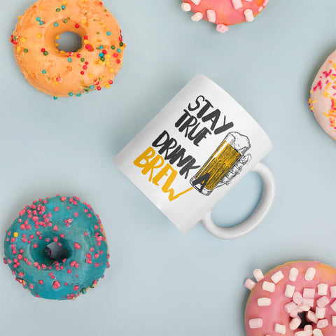 Stay True Drink a Brew Mug-Mugs-The Beer Mile-11oz-The Beer Mile