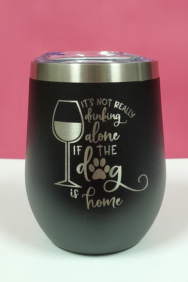 It's NOT Drinking Alone - 12oz Wine Tumbler