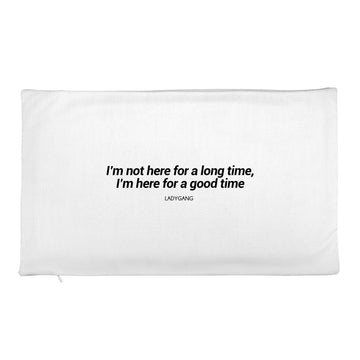 GOOD TIME PILLOW CASE
