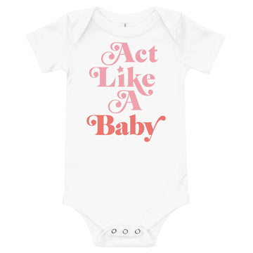 ACT LIKE A BABY ONESIE