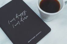 Load image into Gallery viewer, I am happy, I am here - Gratitude Journal BLACK