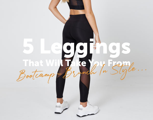 5 Leggings That Will Take You From Bootcamp-Brunch In Style...