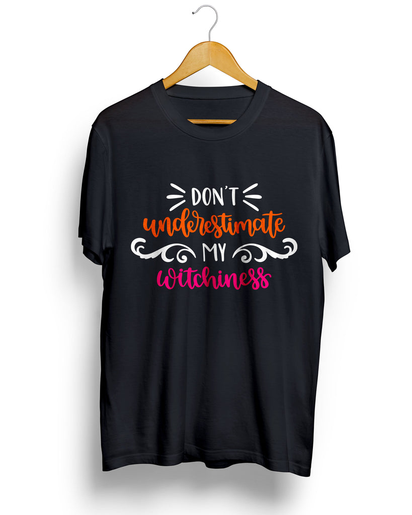Don't Underestimate my Witchness T-Shirt