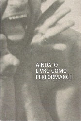 Ainda: O Livro Como Performance  Yet. The Book As A Performance