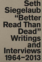 "Seth Siegelaub ""Better Read Than Dead"" Writings And Interviews 1964-2013"