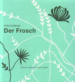 Der Frosch the 15th version of the Frog King fairy tale retold by Inka Grebner