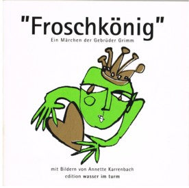 """Froschkönig"" the Frog King fairy tale illustrated by Annette Karrenbach"