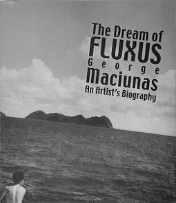 The Dream Of Fluxus George Maciunas An Artist's Biography