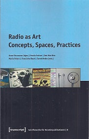 Radio As Art  Concepts, Spaces, Practices