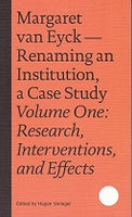 Margaret Van Eyck - Renaming An Institution, A Case Study Volume One: Research, Interventions, And Effects