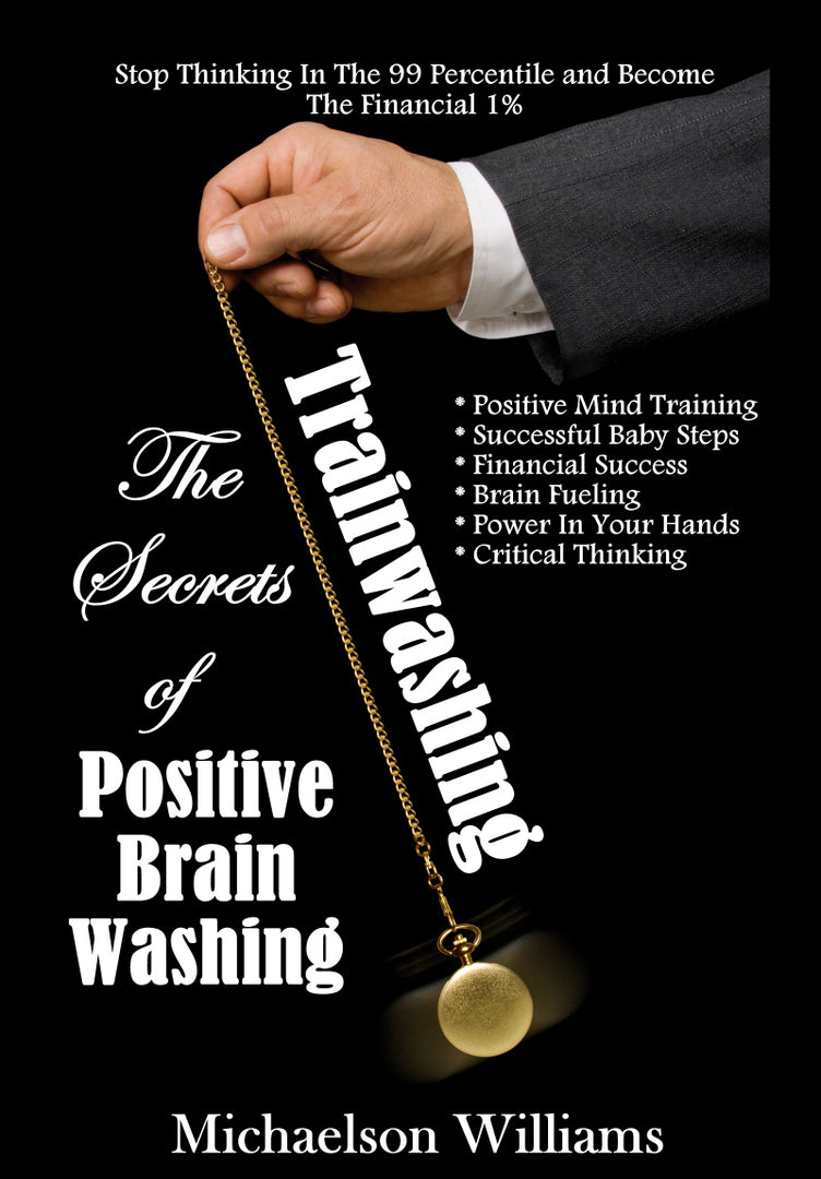 Trainwashing: The Secrets of Positive Brain Washing - Paperback / FREE To Download!