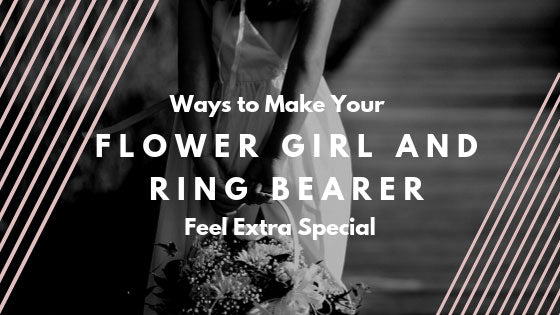Ways to Make Your Flower Girl and Ring Bearer Feel Extra Special