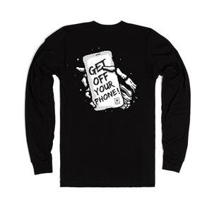Long Sleeve Get Off Your Phone T-shirt