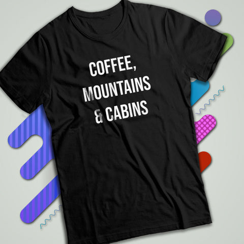 b236f002d7b8 Coffee Mountains And Cabins Quote Men'S T Shirt