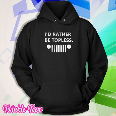 3677eb6283e602 Id Rather Be Topless Jeep Car Jeep Beach Jeeper Men S Hoodie