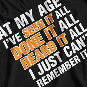 Seen It, Done It, Heard It T-Shirt