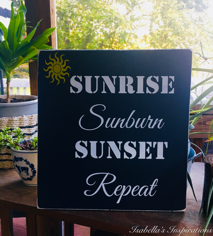 "Sunrise Sunburn Sunset Repeat -- 12""x12"" Wooden Shelf Sitter Sign"