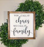 "You Call it Chaos, We Call it Family -- 13""x13"" Wooden Sign"